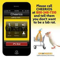 Please call Cheerios at 800-248-7310 and tell them you dont want to eat their GMOs! https://www.facebook.com/Cheerios