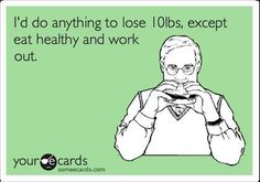 anything except for eat healthy and work out