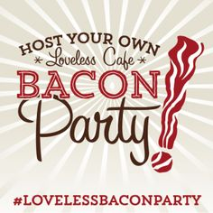 Everything you need to host your own Bacon Party - Recipes, Printables - plus a chance to win a YEAR SUPPLY OF BACON from the Loveless Cafe!