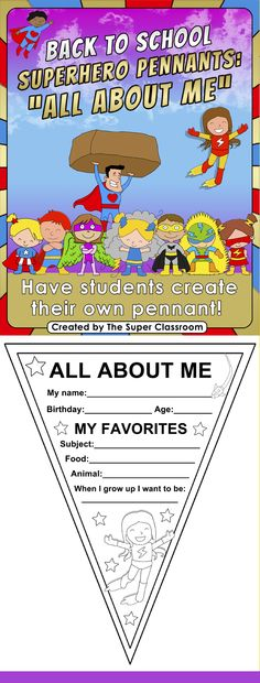Back to School - Superhero Pennants - All About Me This is a great way for your students to know each other at the beginning of the year! Have your pupils complete the pennants with their personal information. Once completed they can cut it out to decorate your classroom. You can also laminate it! I include eleven different models, 5 with supergirls and 5 with superboys. I also include a blank one so that the pupil can draw himself. This way you can let your students decide which one they…