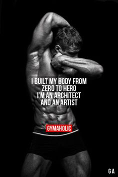 I Built My Body From Zero To Hero I'm an architect and an artist. http://www.gymaholic.co