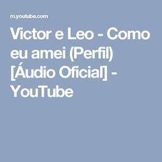 Victor e Leo - Como eu amei (Perfil) [Áudio Oficial] - YouTube