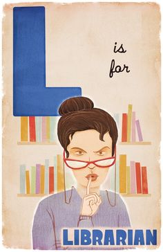 L is for Librarian - 11x17. $10. I know, it's a mean looking Librarian but I couldn't resist. I bought this for my office.