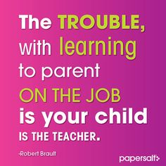 The trouble with learning to parent on the job is that your child is the teacher. #parenting #papersalt www.papersalt.com