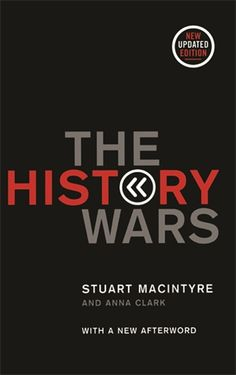 The History Wars by Stuart Macintyre 2004. A Cronulla Librarian's pick of 2013. This book sparked months of intense debate last year about the way historians, politicians and others choose to interpret the Australian story.