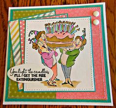 Art Impressions Rubber Stamps: Ai Girlfriends: Giant Cake Set: Get The Fire Extinguisher ... handmade birthday card.