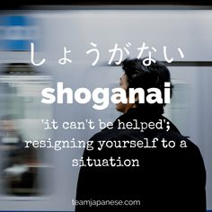 Shoganai: the Japanese word for it can't be helped. For more beautiful and untranslatable Japanese words, visit teamjapanese.com #japaneselessons