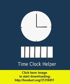 Time Clock Helper, iphone, ipad, ipod touch, itouch, itunes, appstore, torrent, downloads, rapidshare, megaupload, fileserve