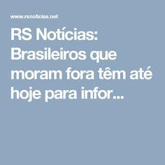 RS Notícias: Brasileiros que moram fora têm até hoje para infor...