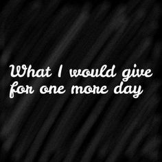 I'd give ALL of my tomorrow's for you sweetheart!!! In a heartbeat!!!