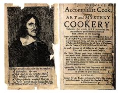 The Accomplisht Cook (1660) - one of the early cookbooks designed to teach Europeans how to consume the new abundance.