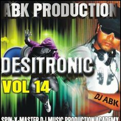DESITRONIC VOL - 14 [ABK PRODUCTION]  http://www.abkproduction.in/2013/02/desitronic-vol-14-abk-production.html