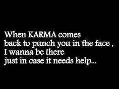 When KARMA comes back to punch you in the face, I wanna be there just in case it needs help. Karma Quotes, Words Quotes, Me Quotes, Funny Quotes, Rebel Quotes, Qoutes, Laugh Till You Cry, Laugh Out Loud, Great Quotes