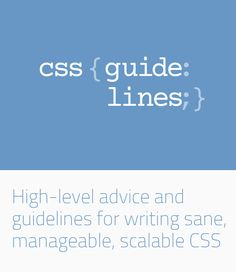 High-level advice and guidelines for writing sane, manageable, scalable CSS. CSS is not a pretty language While it is simple to learn and get started with, it soon becomes problematic at any reasonable scale. There isn't much we can do to change how CSS works, but we can make changes to the way we author and structure it.