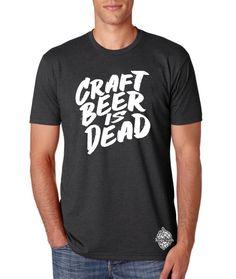 2fca4093a329 Craft Beer Is Dead t-shirt Mens Tops, Craft Beer, T Shirt,