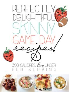 A collection of Perfectly De{light}ful Skinny 'Game Day' Recipes - All under 300 calories in a serving!