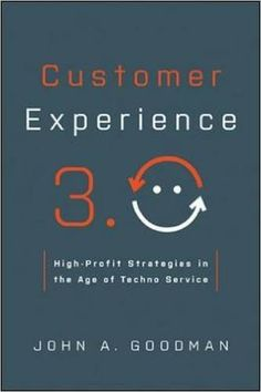 Customer experience 3.0 : high-profit strategies in the age of techno service / John A. Goodman