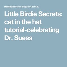 Little Birdie Secrets: cat in the hat tutorial-celebrating Dr. Suess