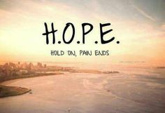 HOPE (have this tattooed on my wrist!)