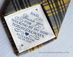 Celebrate the special walk youll take with your dad on your wedding day! Sew this custom 2x2 patch into dads tie, suit, vest, etc. Thank you for walking by my side today and always. Personalization includes what you call your dad, your name and wedding date. Example above is shown in navy. Tie is not included with purchase. 10% off orders of two or more labels (see details below) T H E • N I T T Y • G R I T T Y ❥ Size: 2 inches by 2 inches ❥ 30 wording colors available (see last image...