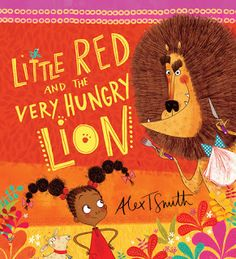 Interpretations, variations and fractured fun on the classics broaden our views on the intent of the original stories and the cultures from which they and others come.  On May 7, 2015 Little Red And The Very Hungry Lion (Scholastic) written and illustrated by Alex T. Smith celebrated a book birthday.  To begin the story we journey to the continent of Africa.