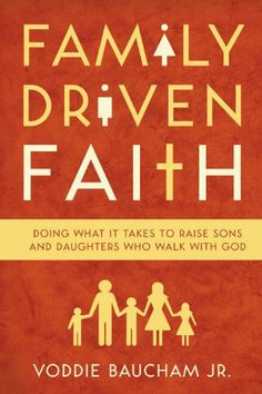 Family Driven Faith: Doing What It Takes to Raise Sons and Daughters Who Walk with God by Voddie Baucham Jr.. $8.58. 258 pages. Publisher: Good News Publishers/Crossway Books; Reprint edition (April 5, 2011)