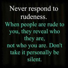 Never respond to rudeness life quotes quotes life life lessons rudeness words to live by Motivacional Quotes, Life Quotes Love, Quotable Quotes, Great Quotes, Words Quotes, Quotes To Live By, Inspirational Quotes, Wisdom Quotes, Quote Life