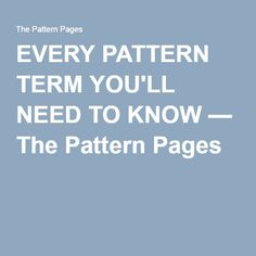 EVERY PATTERN TERM YOU'LL NEED TO KNOW