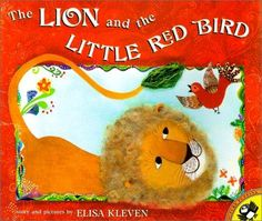 The Lion and the Little Red Bird by Elisa Kleven - I love this story!