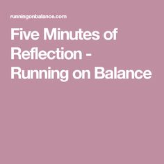 Five Minutes of Reflection - Running on Balance