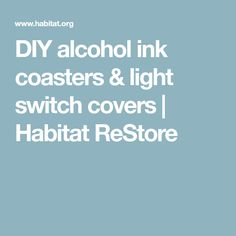DIY alcohol ink coasters & light switch covers | Habitat ReStore