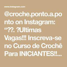 """@croche.ponto.a.ponto on Instagram: """"✂️. ➡Ultimas Vagas!!! Inscreva-se no Curso de Crochê Para INICIANTES!! . . APRENDA: 📌 Mais de 3.000 Gráficos. 📌Gráficos de Crochê e…"""""""