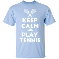Keep Calm and Play Tennis T-Shirt-01