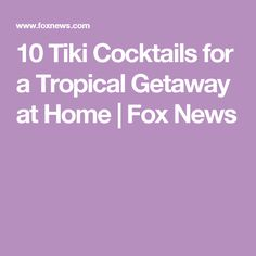 10 Tiki Cocktails for a Tropical Getaway at Home | Fox News