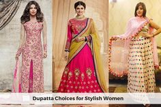 A dupatta is what one need to give an enchanting note to the style one pursues. Know Some dupatta choices for stylish women to have and try new looks.