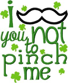 St. patty's day mustache you not to pinch me embroidery applique design. $2.75, via Etsy.