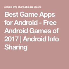 Best Game Apps for Android - Free Android Games of 2017 | Android Info Sharing
