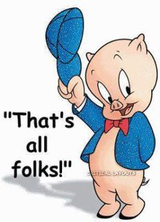 That's all folks!  Love Porkie the Pig!  He stutters and I still sometimes do!  Belinda