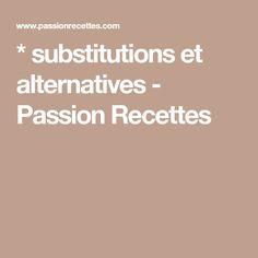 * substitutions et alternatives - Passion Recettes Alternative, Passion, Kitchens, Stuff Stuff, Recipes