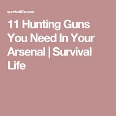 11 Hunting Guns You Need In Your Arsenal | Survival Life
