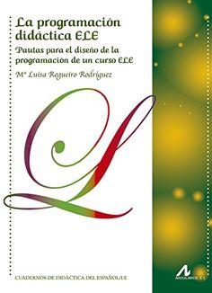 La Programación didáctica ELE : pautas para el diseño de la programación de un curso ELE / Mª Luisa Regueiro Rodríguez - Madrid : Arco/Libros, D,L. 2014