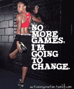 Change starts now, no excuses.