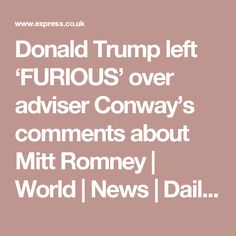 Donald Trump left 'FURIOUS' over adviser Conway's comments about Mitt Romney | World | News | Daily Express