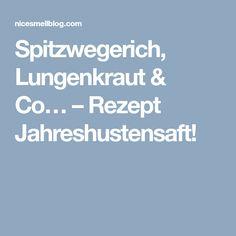 Spitzwegerich, Lungenkraut & Co… – Rezept Jahreshustensaft! Bath Salts, Juice, Home Remedies, Health And Fitness, Diy, Recipies, Plants