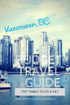 Budget Travel Guide | Best Things to Do and Eat in Vancouver, BC | Travel Guide | Travel to Vancouver | Digital Nomad