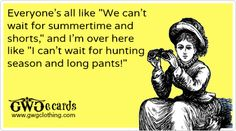 Haha! We love summertime, but we love hunting season even more!  www.gwgclothing.com