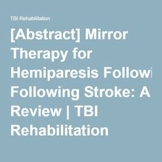 [Abstract] Mirror Therapy for Hemiparesis Following Stroke: A Review | TBI Rehabilitation