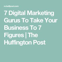 7 Digital Marketing Gurus To Take Your Business To 7 Figures | The Huffington Post