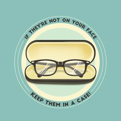 DON'T RISK BREAKING your glasses! Be sure to keep them in a case when they're not on your face to avoid any accidents.