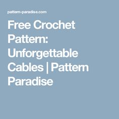 Free Crochet Pattern: Unforgettable Cables | Pattern Paradise